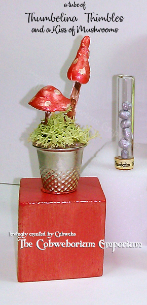 Thumbelina Thimbles and a Kiss of Mushrooms